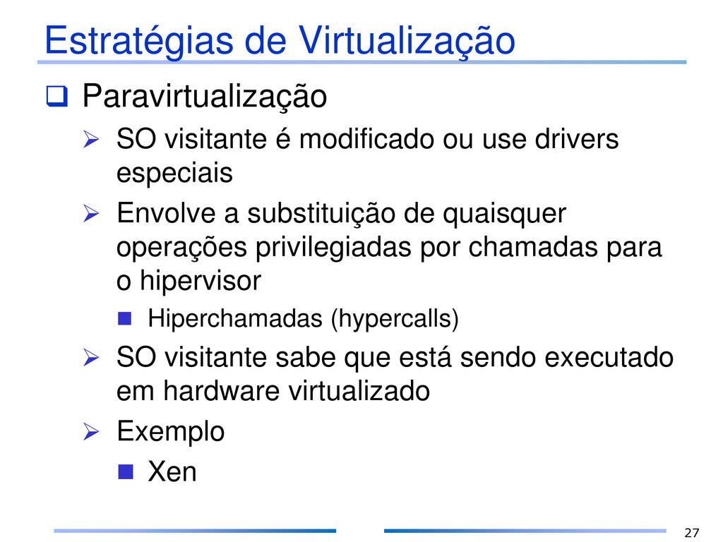 Estratégias de Virtualização  Paravirtualizaçã...