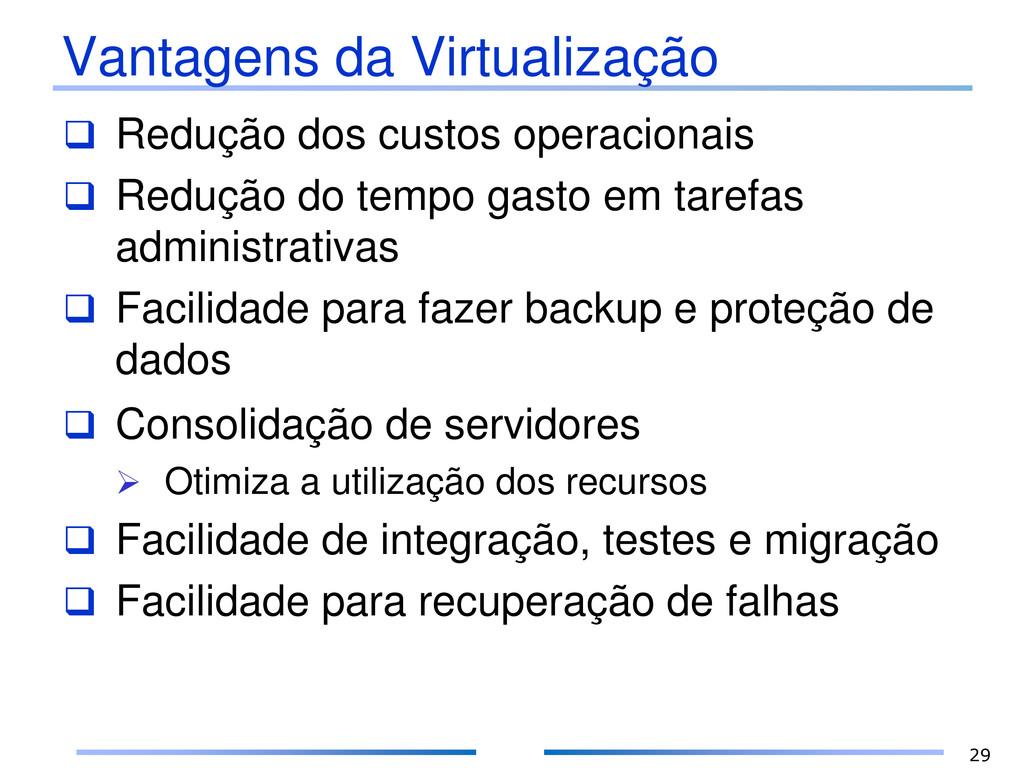 Vantagens da Virtualização  Redução dos custos...