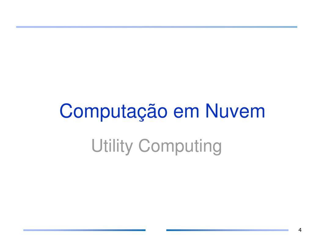 Computação em Nuvem Utility Computing 4