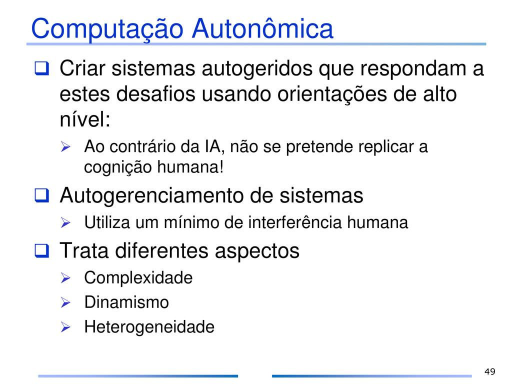 Computação Autonômica  Criar sistemas autogeri...