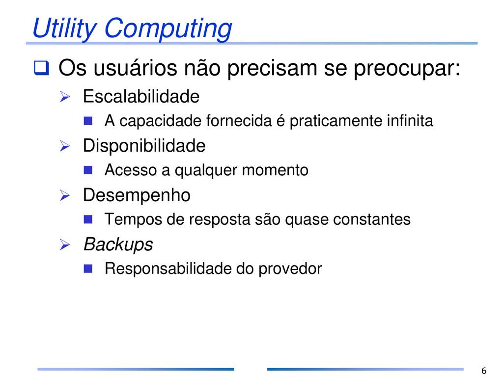 Utility Computing  Os usuários não precisam se...