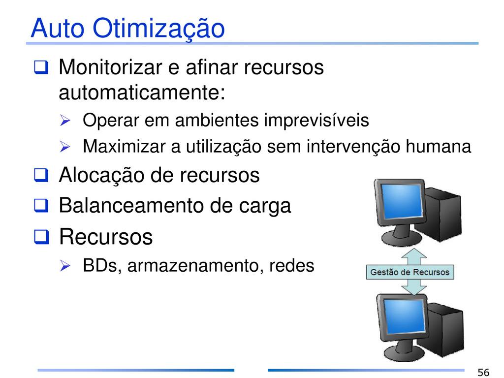 Auto Otimização  Monitorizar e afinar recursos...
