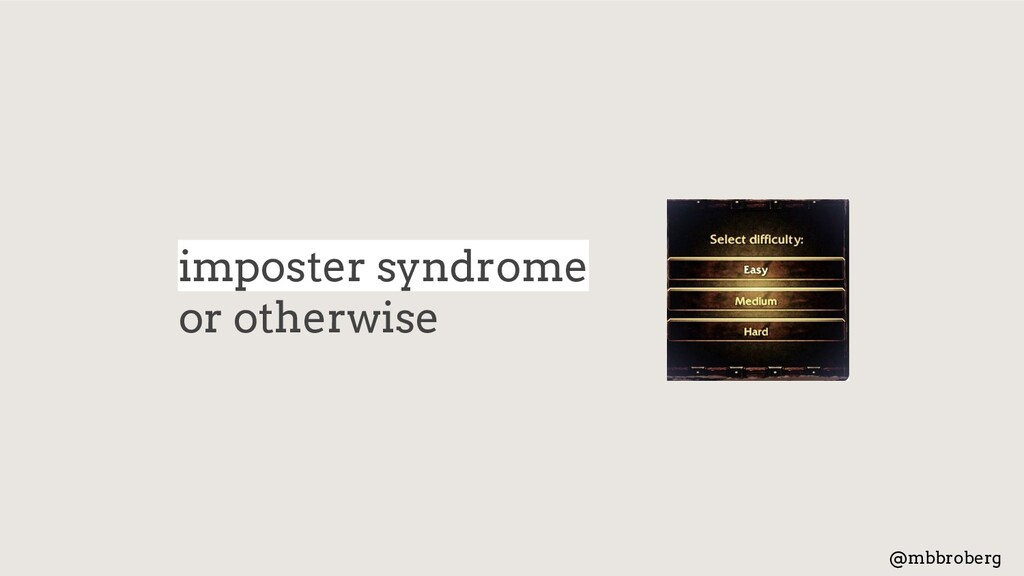 imposter syndrome or otherwise @mbbroberg