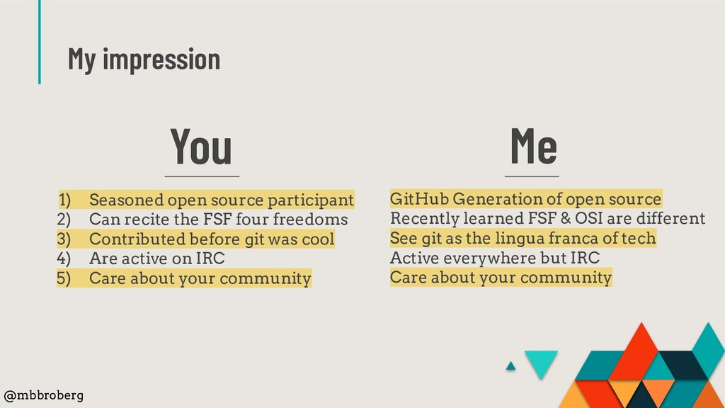 My impression You 1) Seasoned open source parti...
