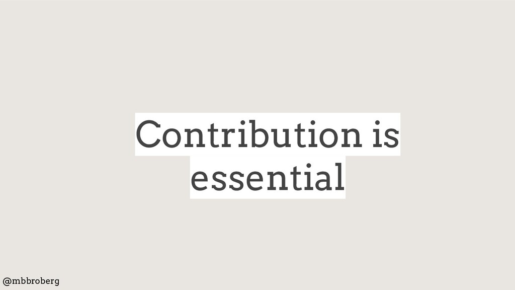 Contribution is essential @mbbroberg