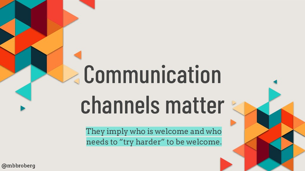 Communication channels matter They imply who is...