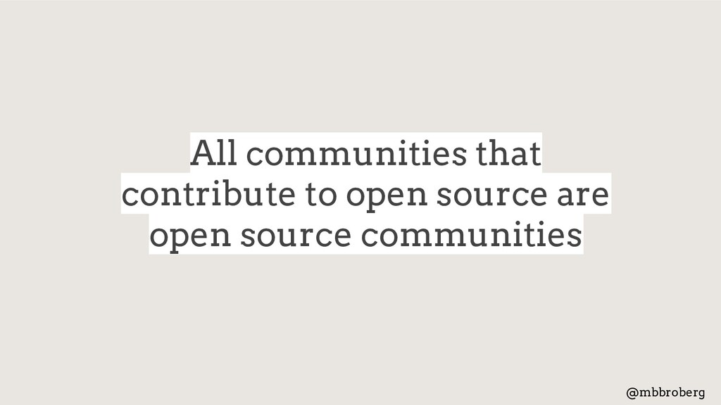 All communities that contribute to open source ...