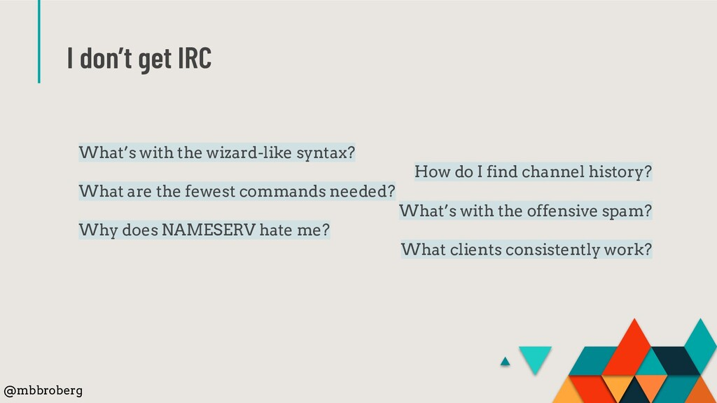I don't get IRC What's with the wizard-like syn...