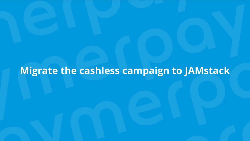 Migrate the cashless campaign to JAMstack