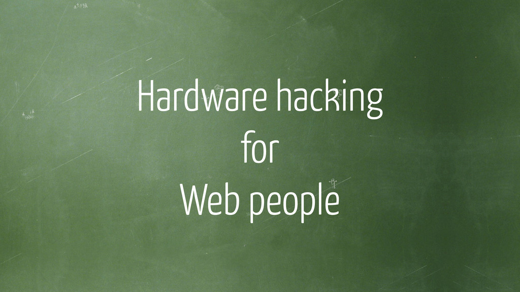 Hardware hacking for Web people