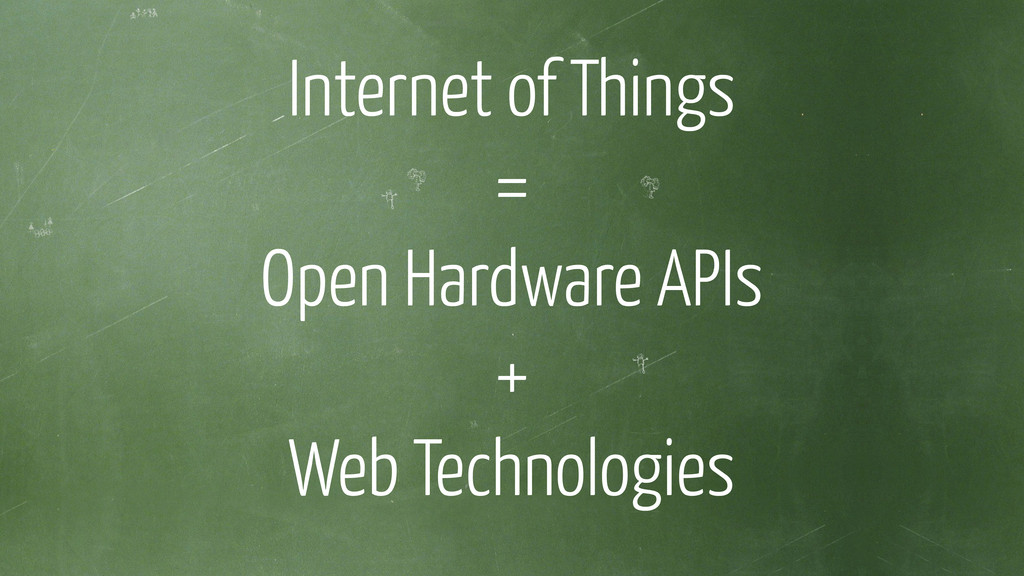 Internet of Things = Open Hardware APIs + Web T...