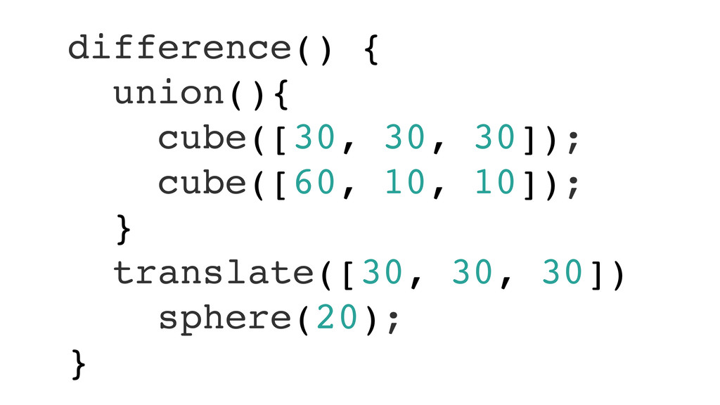 difference() {! union(){! cube([30, 30, 30]);! ...