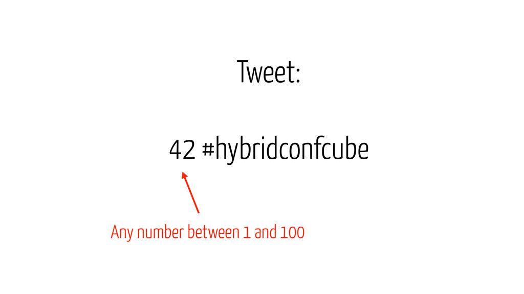 42 #hybridconfcube Tweet: Any number between 1 ...