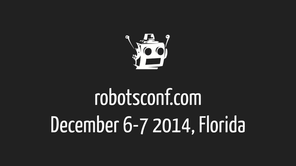 robotsconf.com December 6-7 2014, Florida
