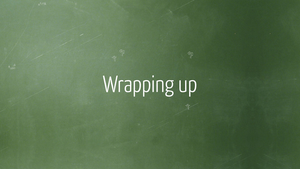 Wrapping up