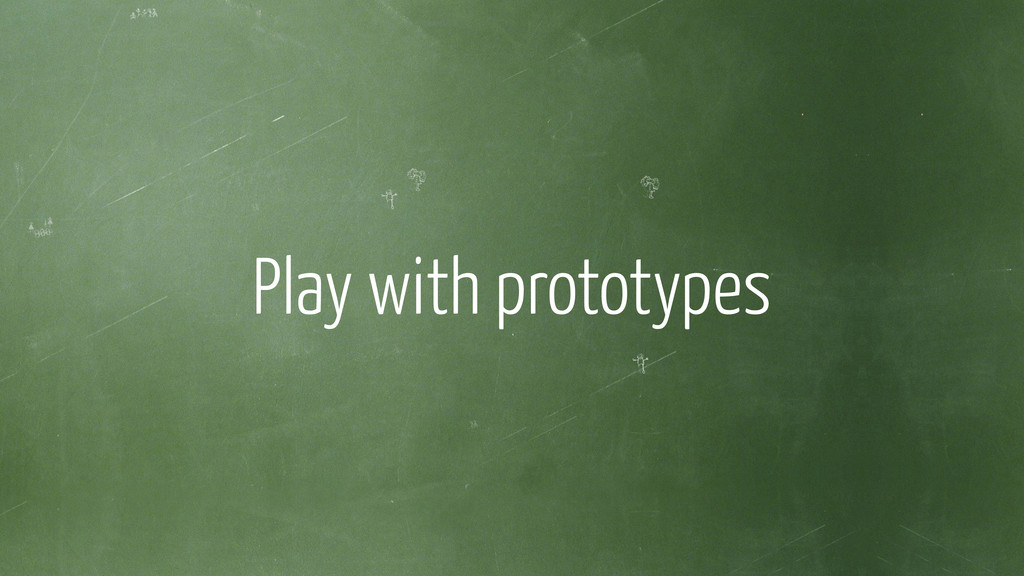 ! Play with prototypes