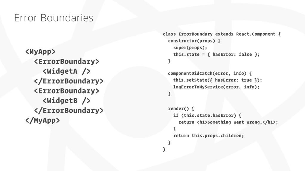 Error Boundaries class ErrorBoundary extends Re...