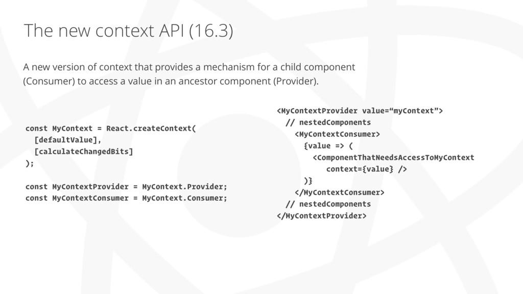 The new context API (16.3) A new version of con...