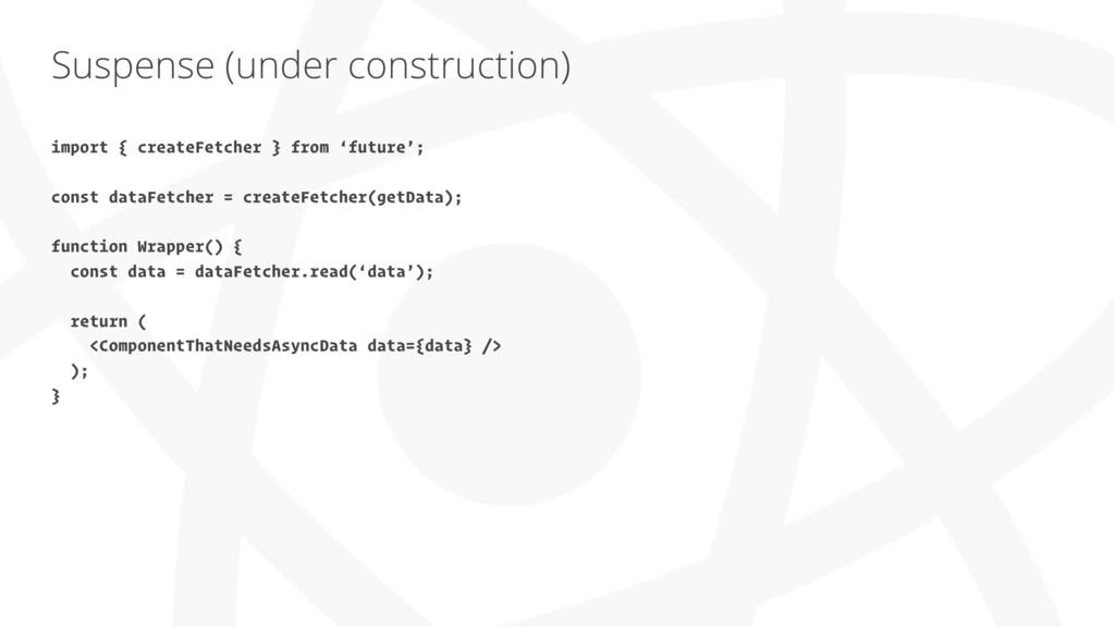 Suspense (under construction) import { createFe...