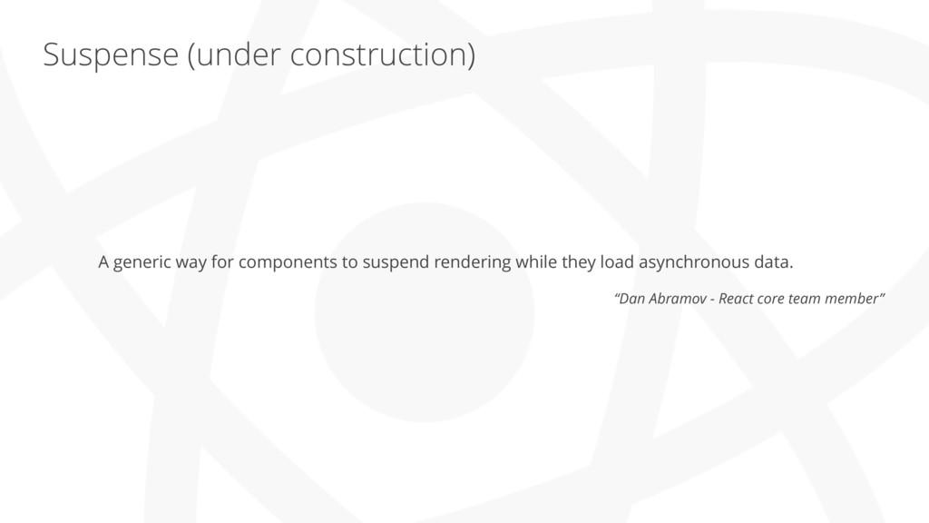 "Suspense (under construction) ""Dan Abramov - Re..."