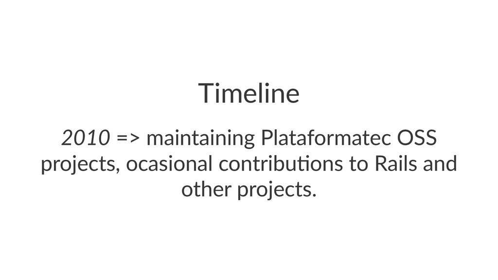 Timeline 2010!=>!maintaining!Plataformatec!OSS!...