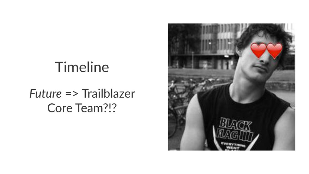 Timeline Future!=>!Trailblazer! Core!Team?!?
