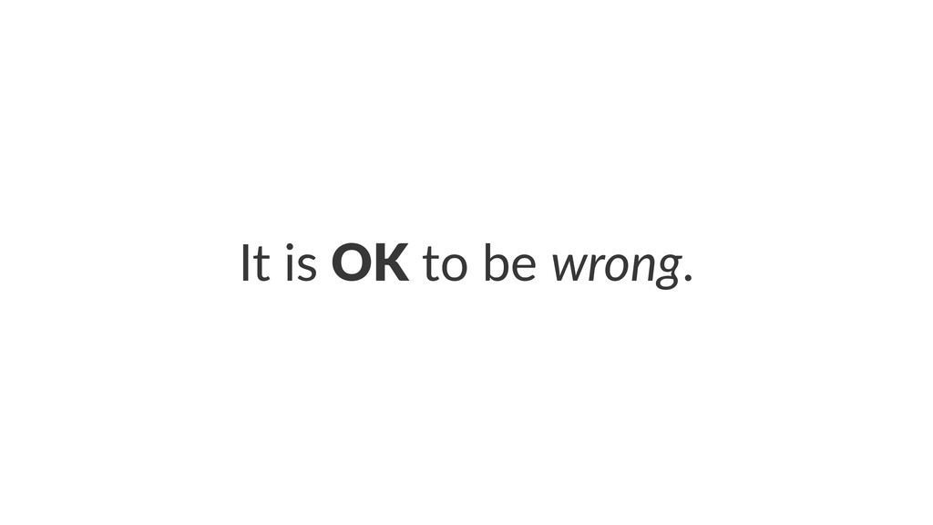 It#is#OK#to#be#wrong.