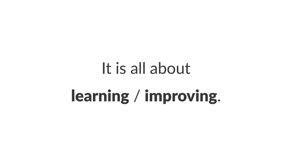 It#is#all#about learning!/!improving.