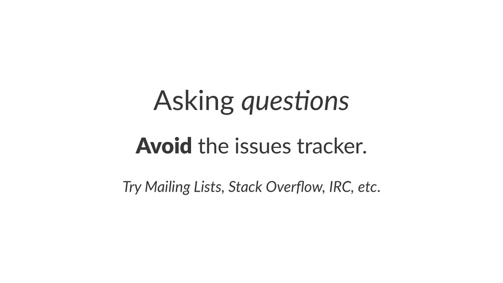 Asking'ques%ons Avoid!the!issues!tracker. Try$M...