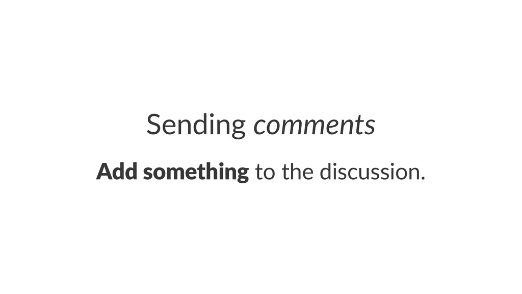 Sending'comments Add#something!to!the!discussio...