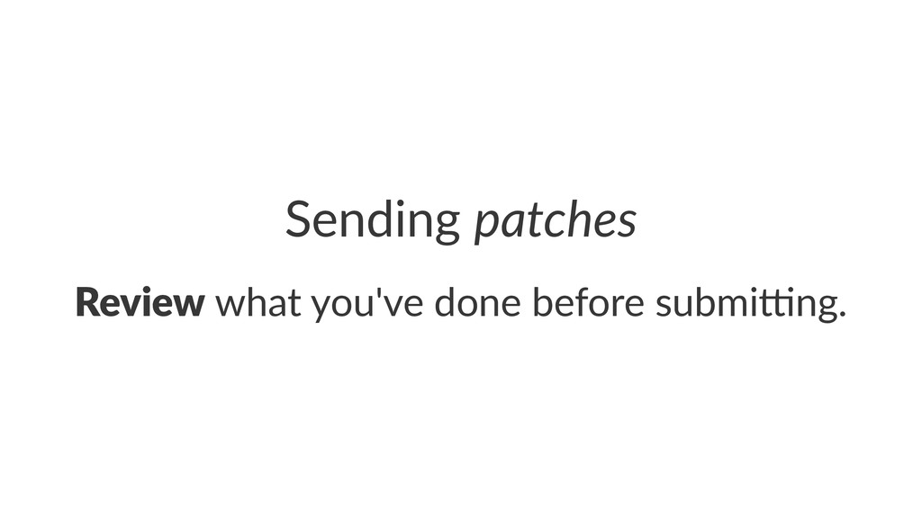 Sending'patches Review!what!you've!done!before!...