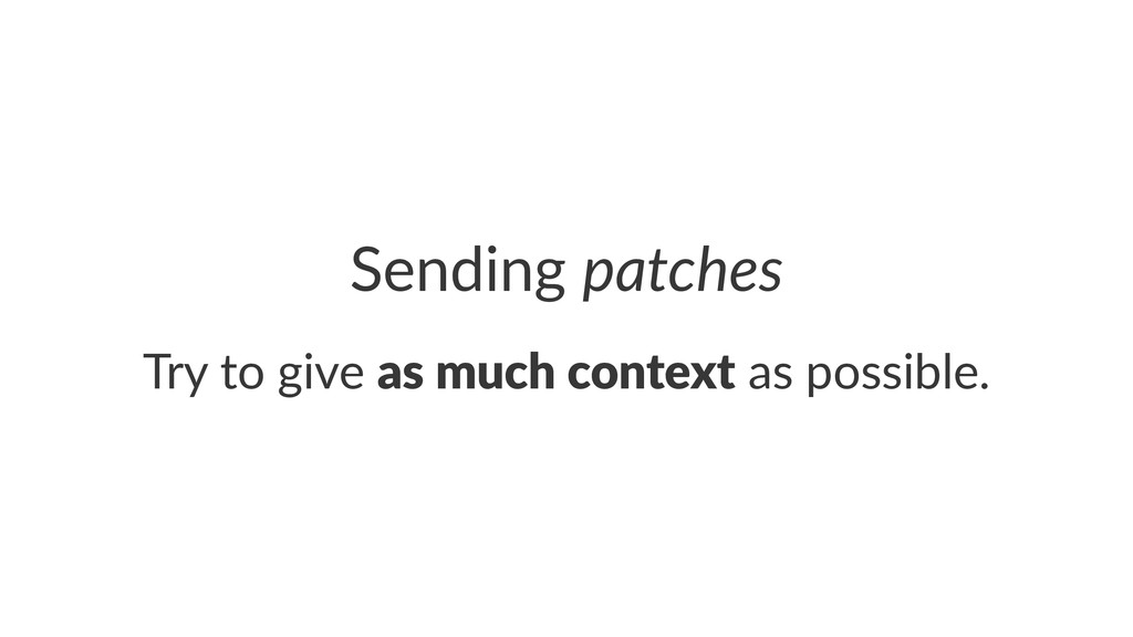 Sending'patches Try$to$give$as#much#context$as$...