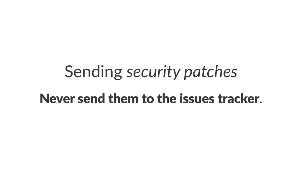 Sending'security)patches Never%send%them%to%the...