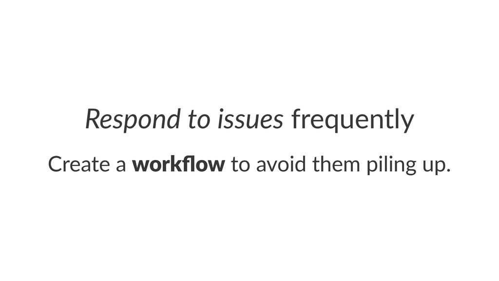 Respond(to(issues!frequently Create&a&workflow&t...