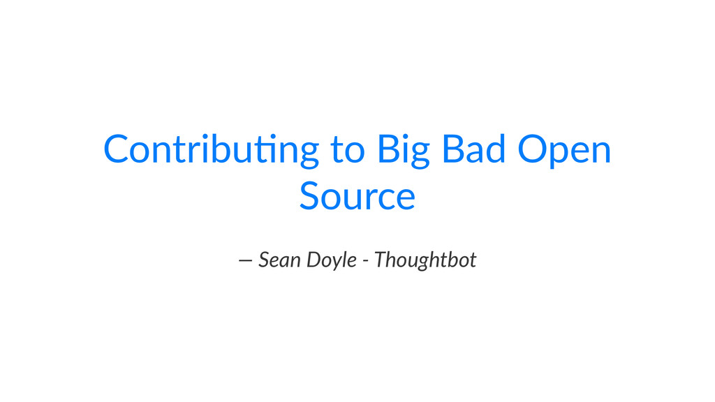 "Contribu)ng+to+Big+Bad+Open+ Source —""Sean""Doyl..."