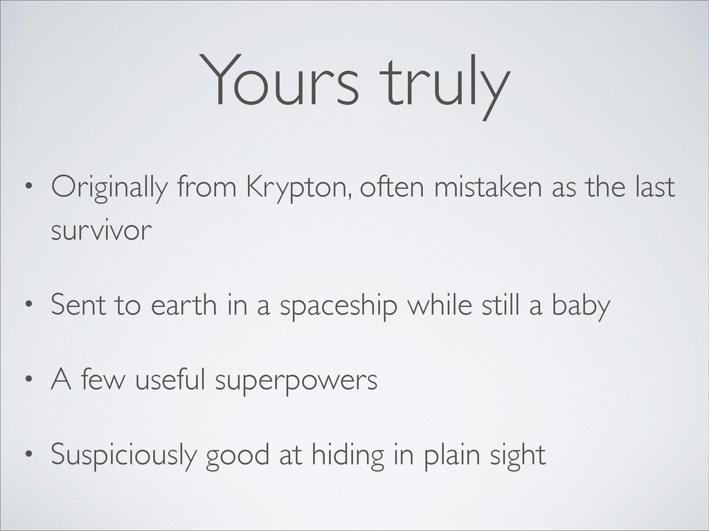 Yours truly • Originally from Krypton, often mi...