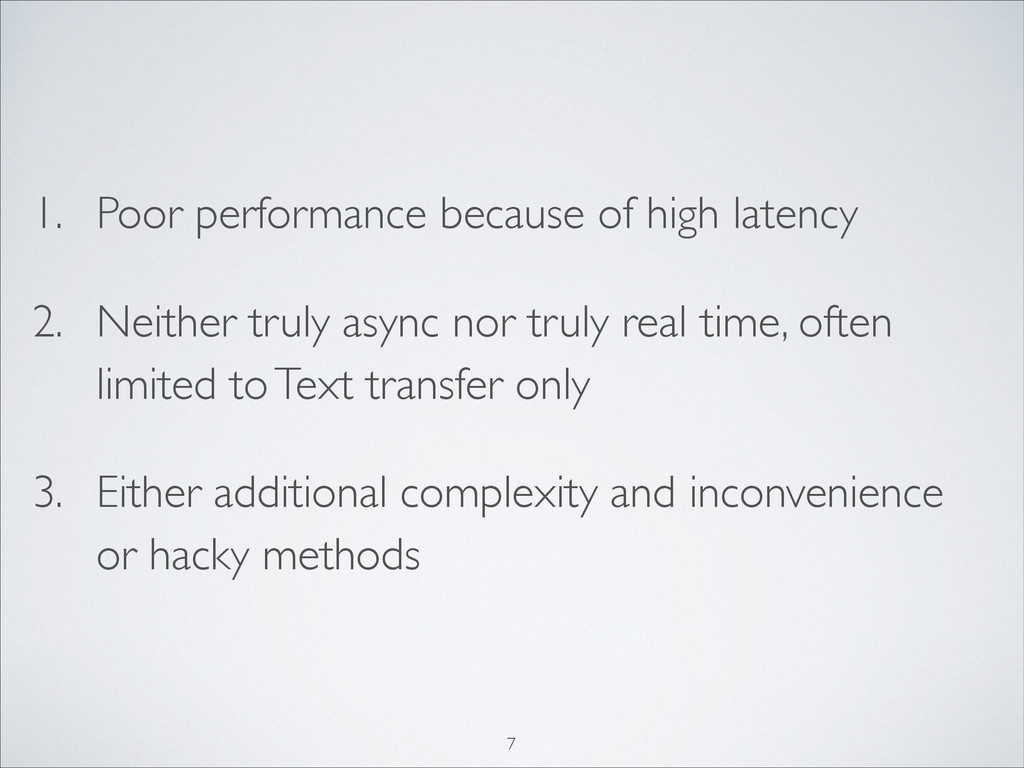 1. Poor performance because of high latency	 