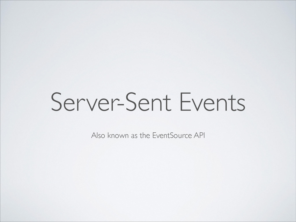 Also known as the EventSource API Server-Sent E...