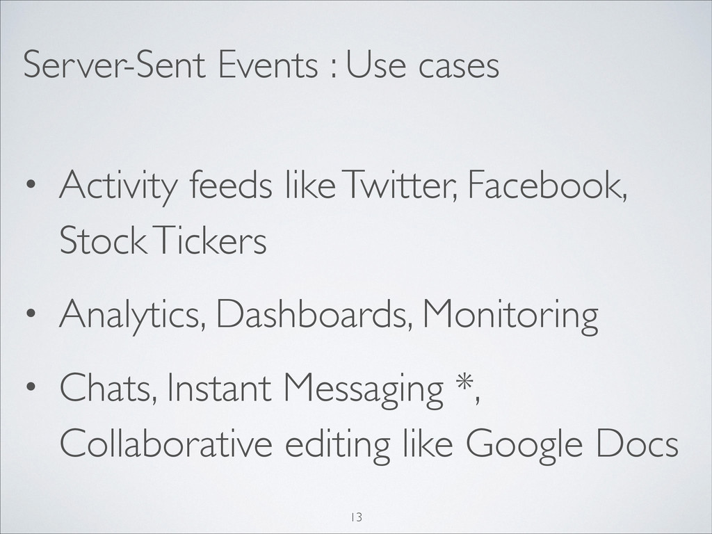 Server-Sent Events : Use cases • Activity feeds...