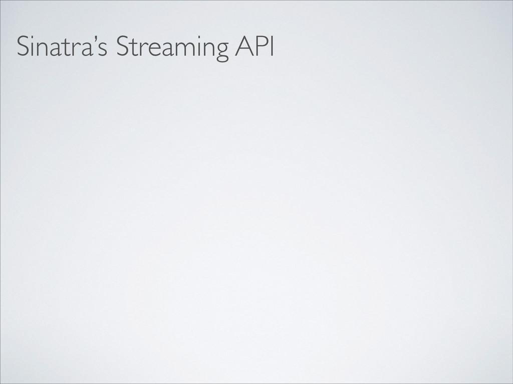 Sinatra's Streaming API