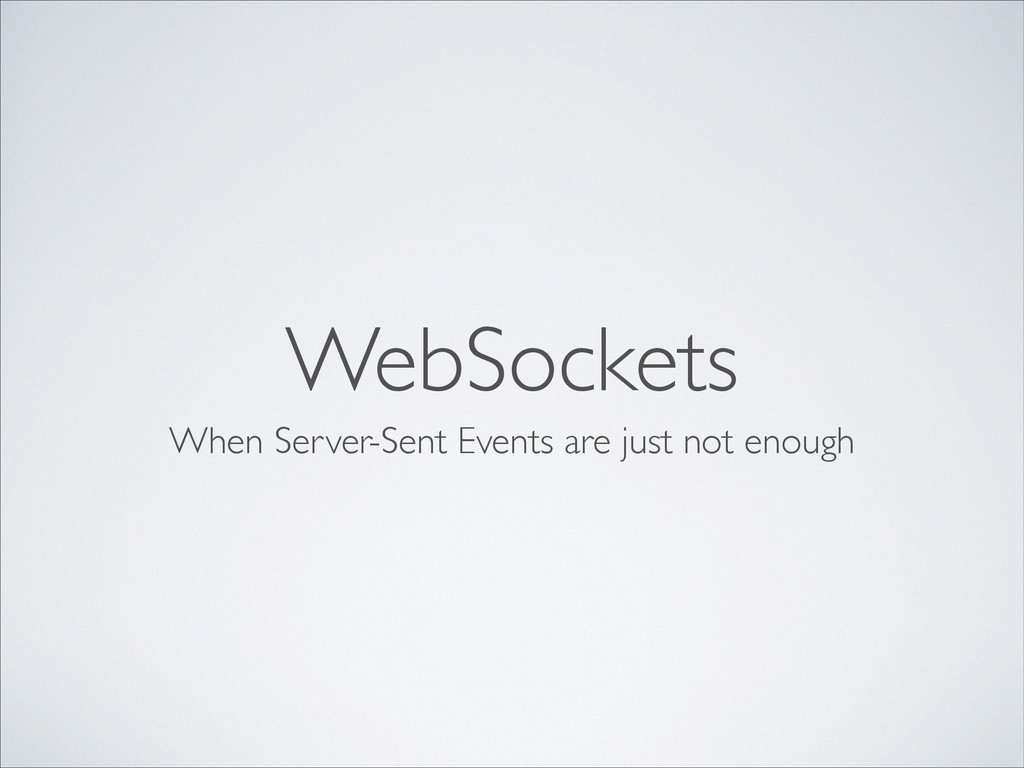WebSockets When Server-Sent Events are just not...