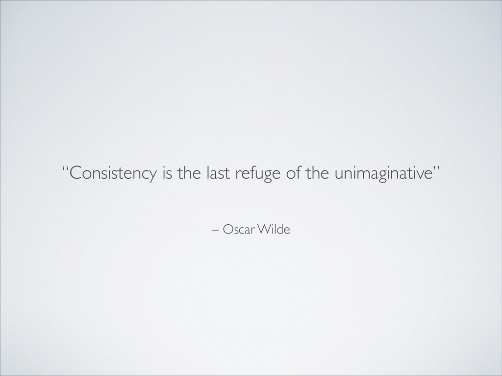 "– Oscar Wilde ""Consistency is the last refuge o..."