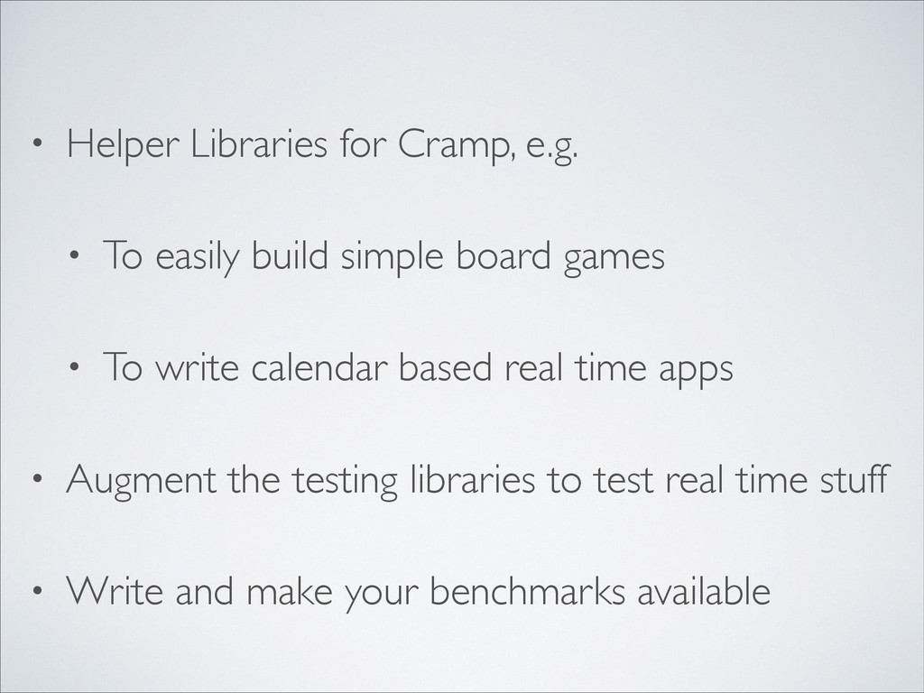 • Helper Libraries for Cramp, e.g.	 