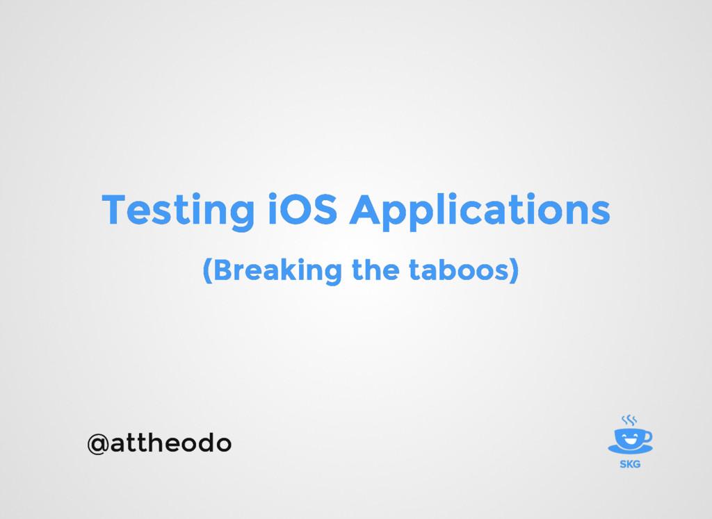 Testing iOS Applications Testing iOS Applicatio...