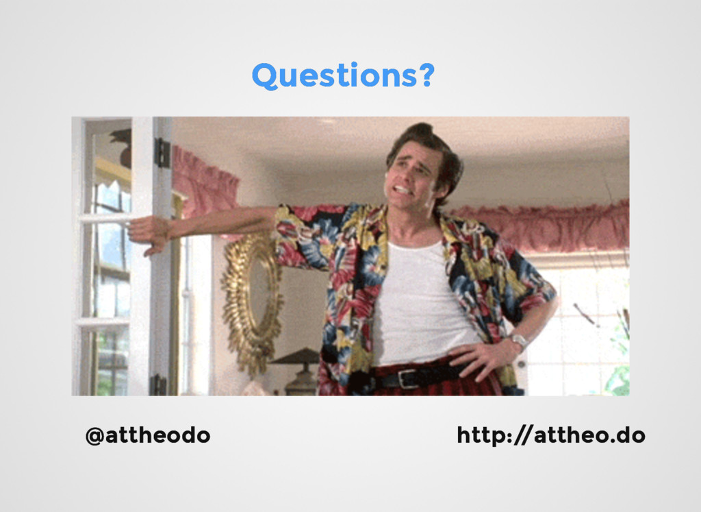 Questions? Questions? @attheodo @attheodo http:...