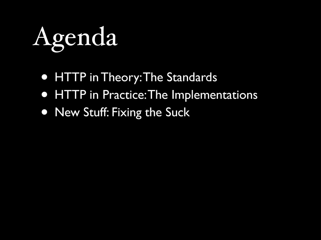 Agenda • HTTP in Theory: The Standards • HTTP i...