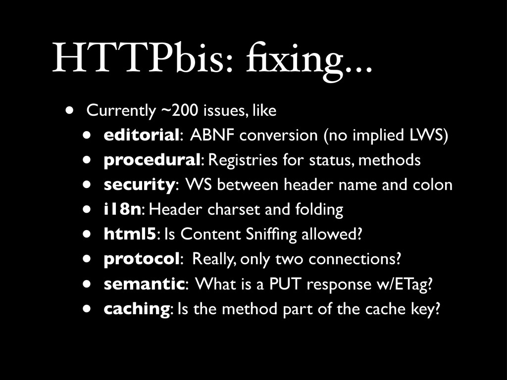 HTTPbis: fixing... • Currently ~200 issues, like...