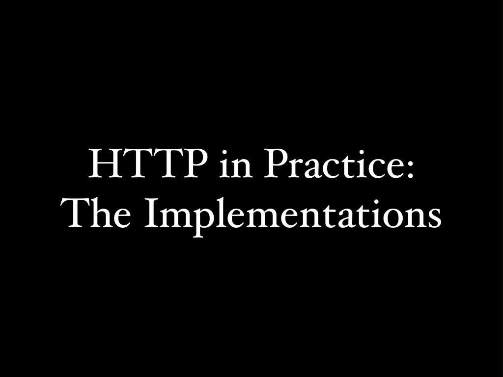 HTTP in Practice: The Implementations