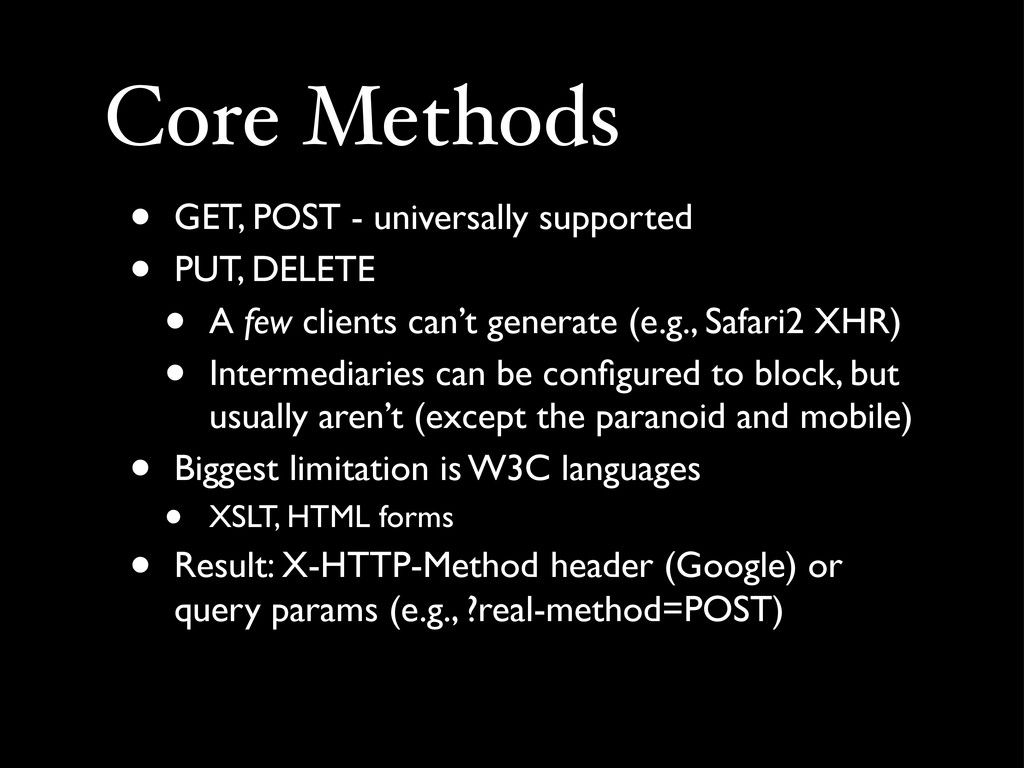 Core Methods • GET, POST - universally supporte...