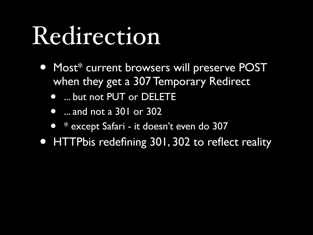 Redirection • Most* current browsers will prese...